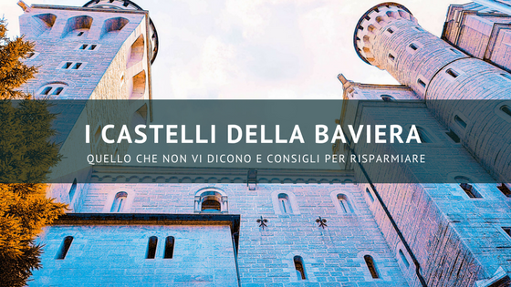 I castelli della Baviera: quello che non vi dicono e consigli per risparmiare