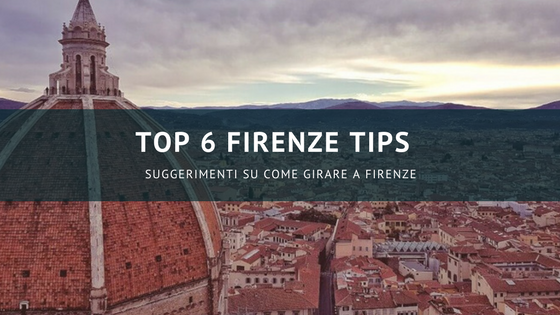Top 6 Firenze tips: suggerimenti su come girare a Firenze