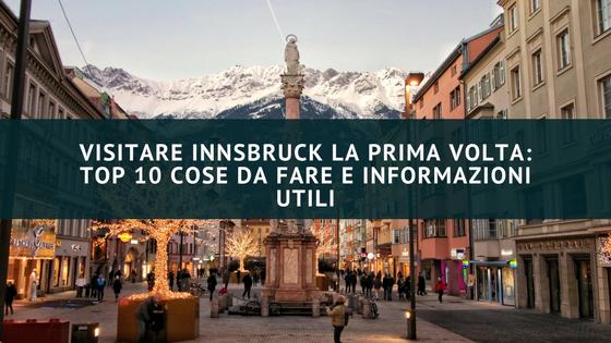 Visitare Innsbruck la prima volta: top 10 cose da fare e informazioni utili
