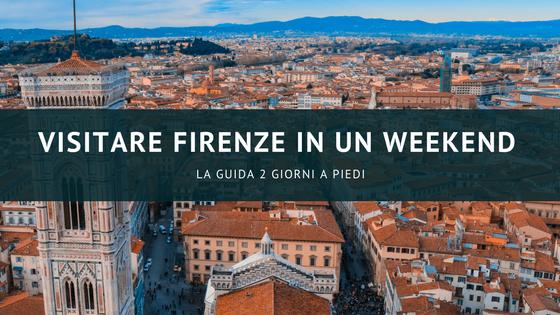 Visitare Firenze in un weekend – La guida 2 giorni a piedi