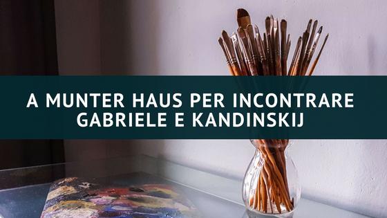 A Munter Haus per incontrare Gabriele e Kandinskij