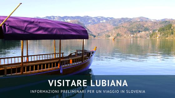 Visitare Lubiana: informazioni preliminari per un viaggio in Slovenia