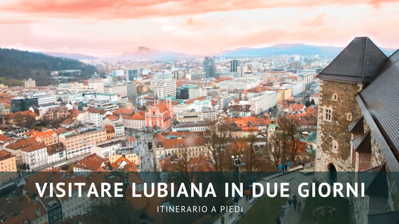 Visitare Lubiana in due giorni: itinerario a piedi