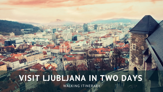 Visit Ljubljana in two days: walking itinerary