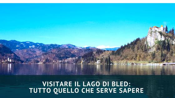 Visitare il lago di Bled: tutto quello che serve sapere