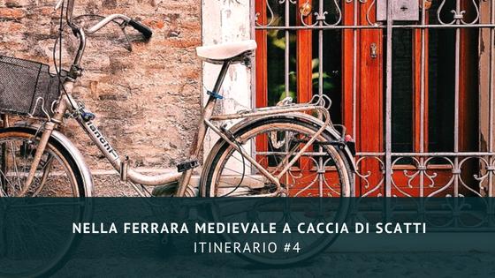 Itinerario #4: nella Ferrara medievale a caccia di scatti