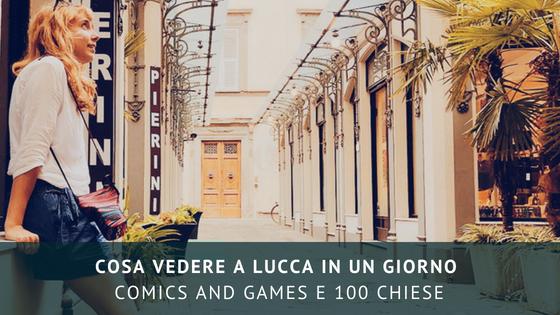 Cosa vedere a Lucca in un giorno: comics and games e 100 chiese