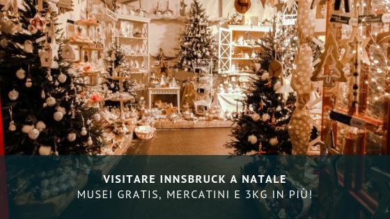 Visitare Innsbruck a Natale: musei gratis, mercatini e 3Kg in più!