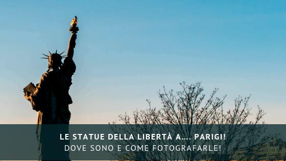 Le Statue della Libertà a…. Parigi! Dove sono e come fotografarle!
