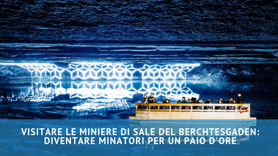 Visitare le miniere di sale del Berchtesgaden: diventare minatori per un paio d'ore